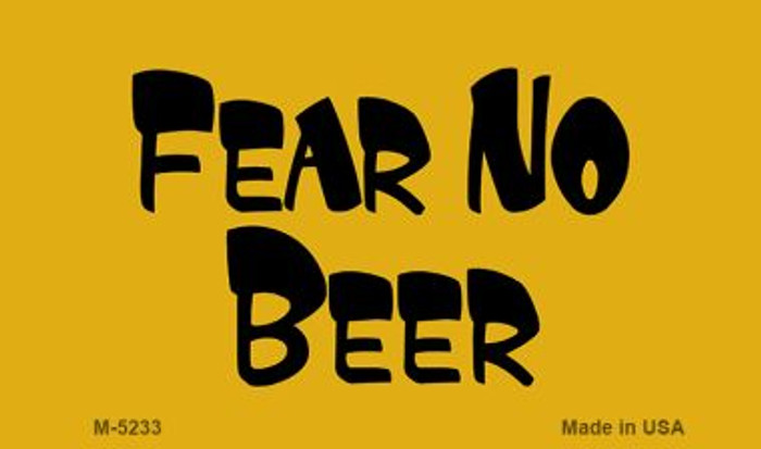 Fear No Beer Novelty Metal Magnet M-5233