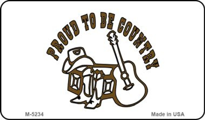 Proud to Be Country Novelty Metal Magnet M-5234