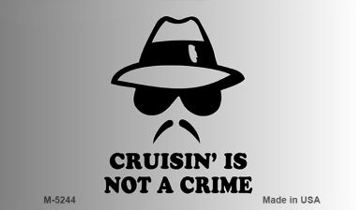 Cruisin Is Not A Crime Novelty Metal Magnet M-5244