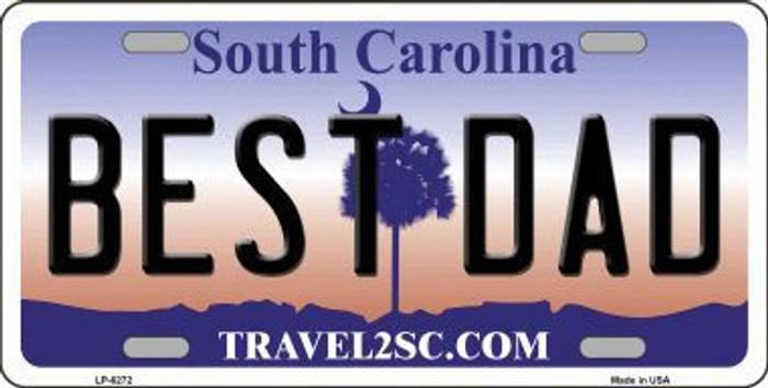 Best Dad South Carolina Novelty Metal License Plate LP-6272