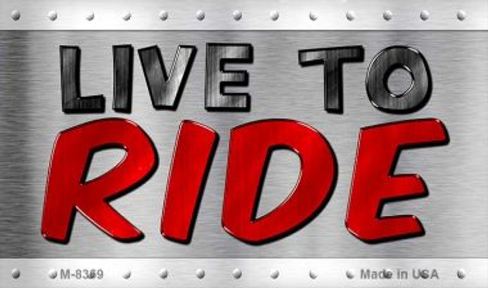 Live To Ride Novelty Metal Magnet M-8369