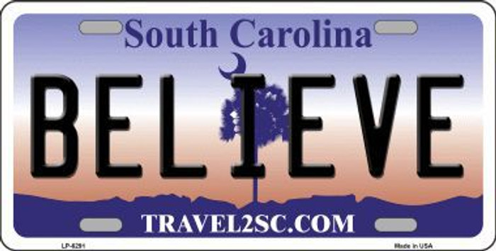 Believe South Carolina Novelty Metal License Plate LP-6291