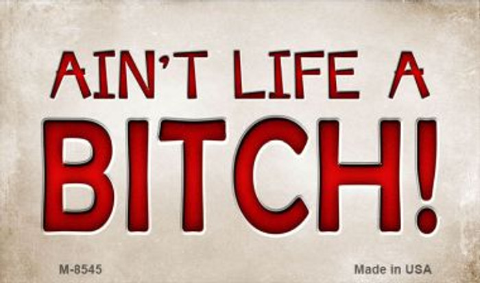 Aint Life A Bitch Novelty Metal Magnet M-8545