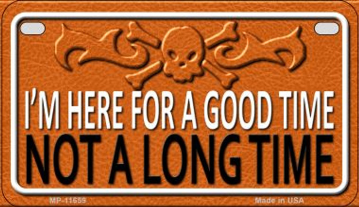 I'm Here For A Good Time Novelty Metal Motorcycle Plate MP-11659