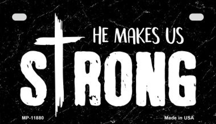 He Makes Us Strong Novelty Metal Motorcycle Plate MP-11880