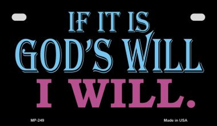 If It's God's Will I Will Novelty Metal Motorcycle Plate MP-249