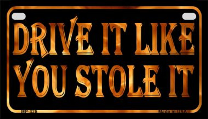 Drive It Like You Stole It Novelty Metal Motorcycle Plate MP-325