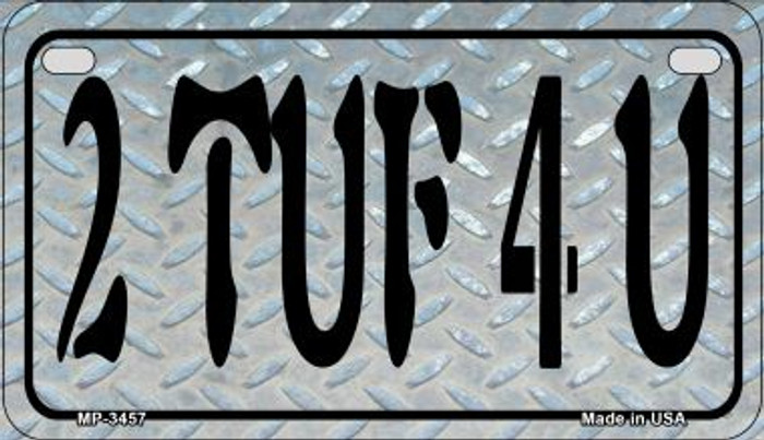 2 TUF 4 U Novelty Metal Motorcycle Plate MP-3457