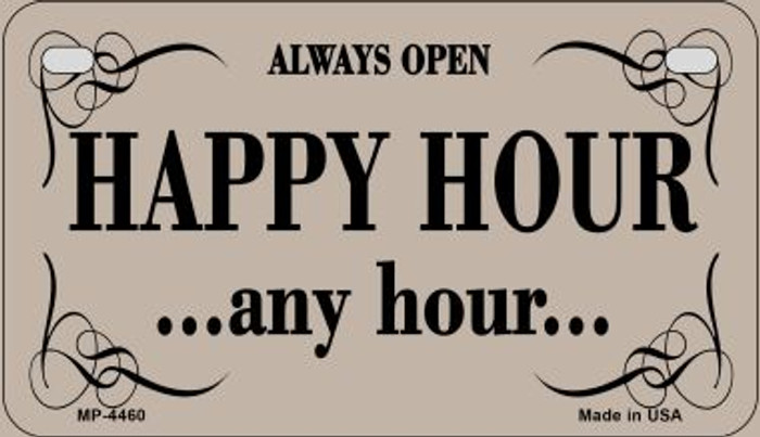 Happy Hour Any Hour Novelty Metal Motorcycle Plate MP-4460