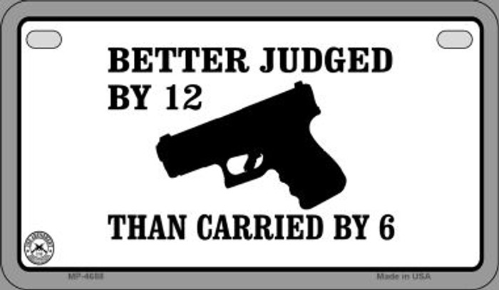 Better Judged By 12 Novelty Metal Motorcycle Plate MP-4688