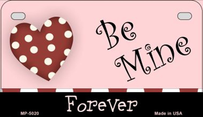 Be Mine Forever Novelty Metal Motorcycle Plate MP-5020