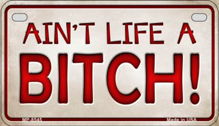 Aint Life A Bitch Novelty Metal Motorcycle Plate MP-8545