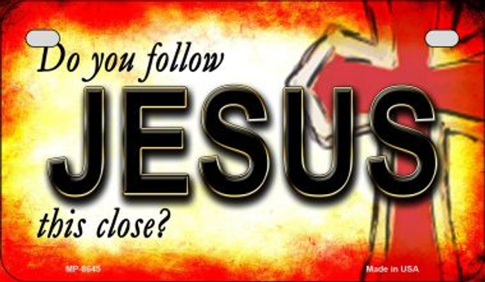 Do You Follow Jesus This Close Novelty Metal Motorcycle Plate MP-8645