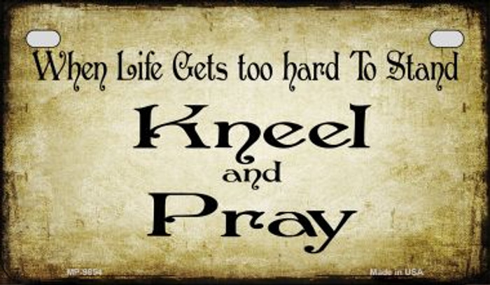 Life Gets Hard Kneel and Pray Novelty Metal Motorcycle Plate MP-9854