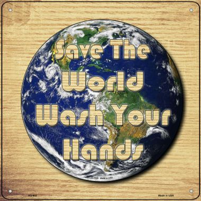 Save the World Wash Your Hands Novelty Metal Square Sign SQ-903