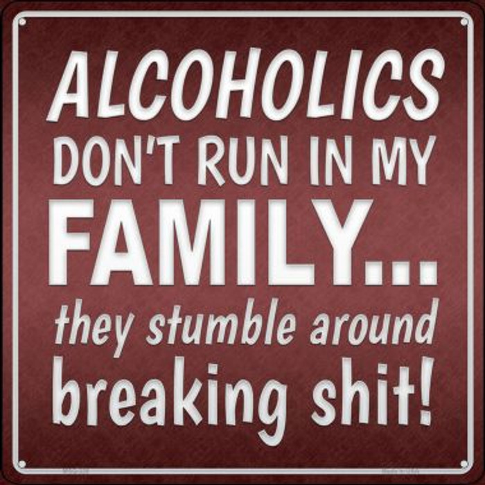 Alcoholics Don't Run In My Family Novelty Mini Metal Square MSQ-326