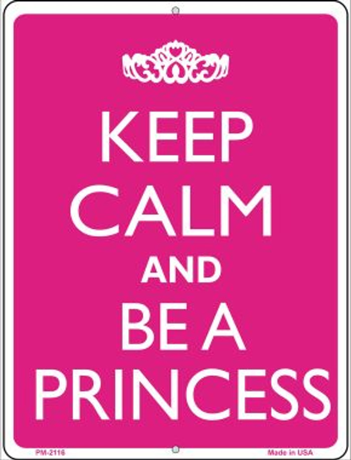 Keep Calm And Be A Princess Novelty Mini Metal Parking Sign PM-2116