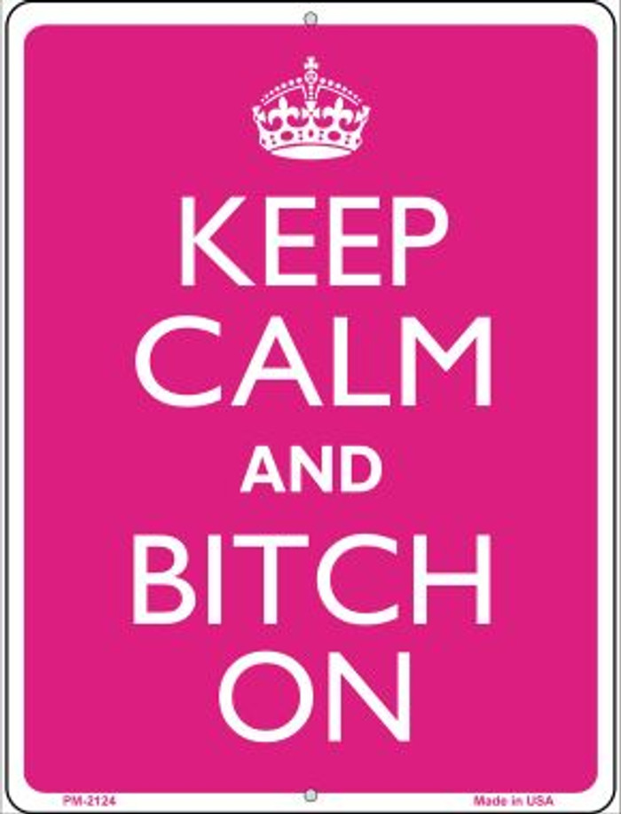 Keep Calm And Bitch On Novelty Mini Metal Parking Sign PM-2124
