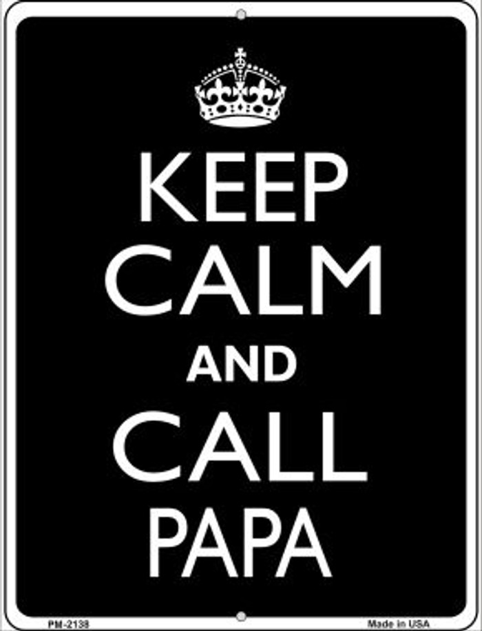 Keep Calm And Call Papa Novelty Mini Metal Parking Sign PM-2138