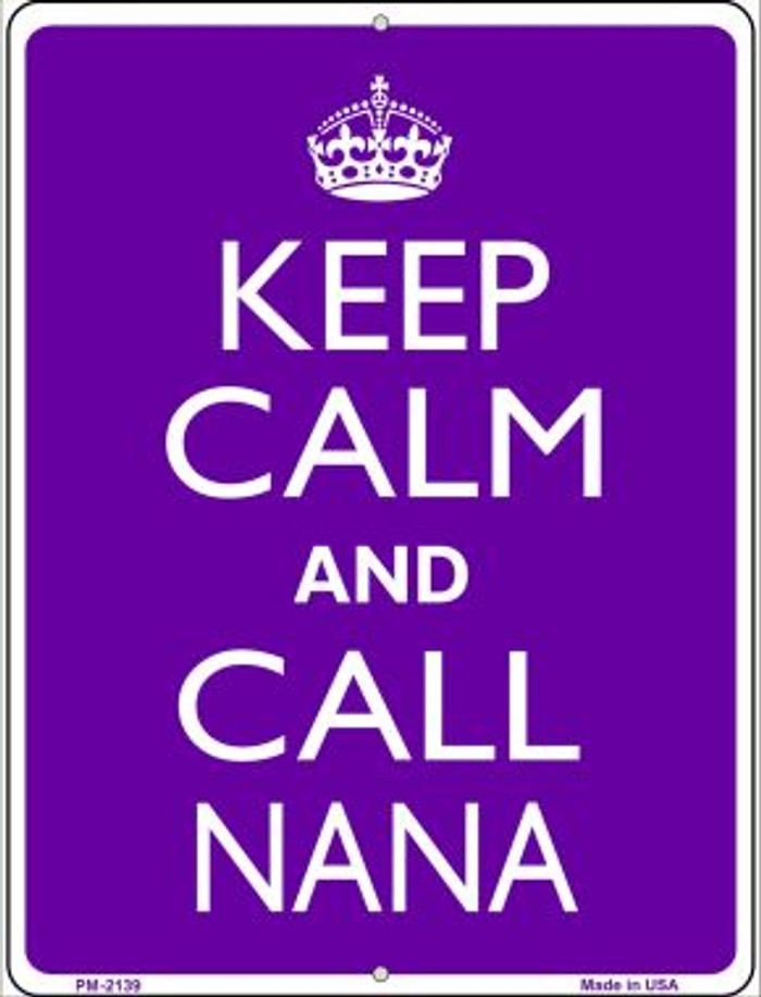 Keep Calm And Call Nana Novelty Mini Metal Parking Sign PM-2139