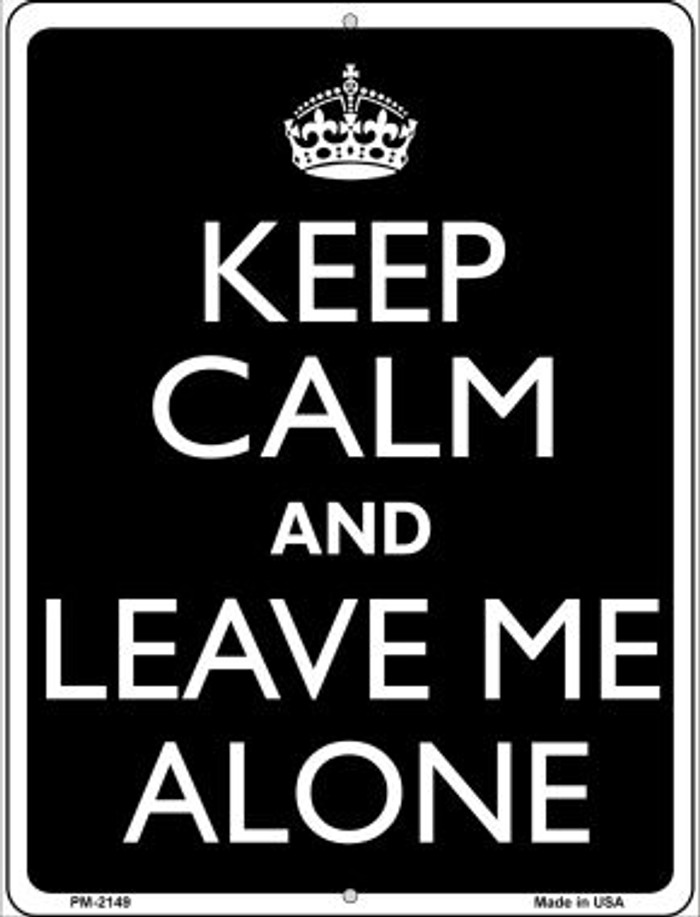 Keep Calm And Leave Me Alone Novelty Mini Metal Parking Sign PM-2149