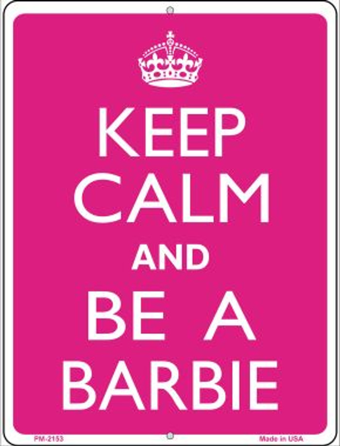 Keep Calm And Be A Barbie Novelty Mini Metal Parking Sign PM-2153