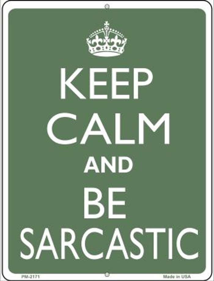 Keep Calm and Be Sarcastic Novelty Mini Metal Parking Sign PM-2171