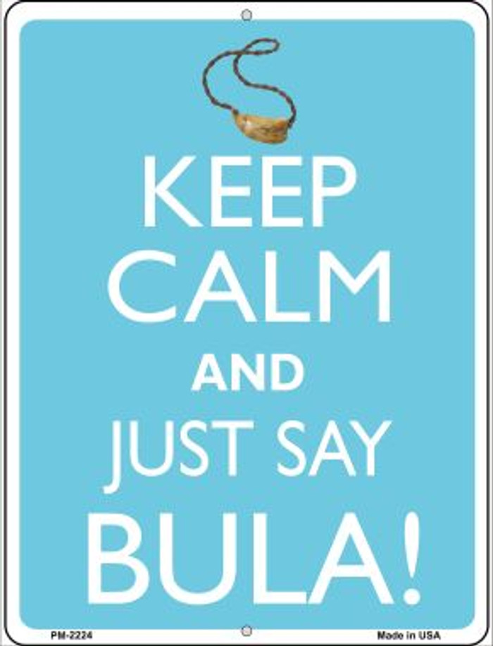Keep Calm And Just Say Bula Novelty Mini Metal Parking Sign PM-2224