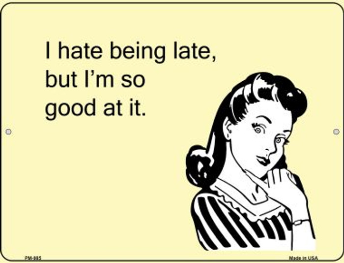 I Hate Being Late Novelty Mini Metal Parking Sign PM-985