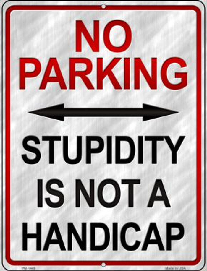 Stupidity Is Not A Handicap Novelty Mini Metal Parking Sign PM-1449