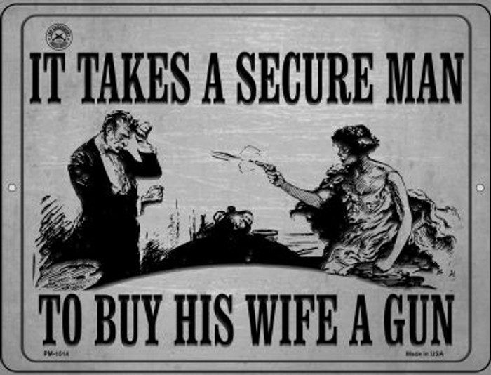 It Takes A Secure Man To Buy His Wife A Gun Novelty Mini Metal Parking Sign PM-1514
