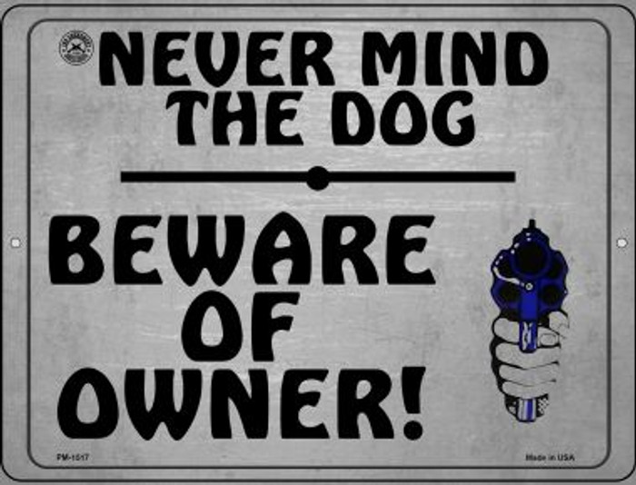 Never Mind The Dog - Beware Of Owner Novelty Mini Metal Parking Sign PM-1517