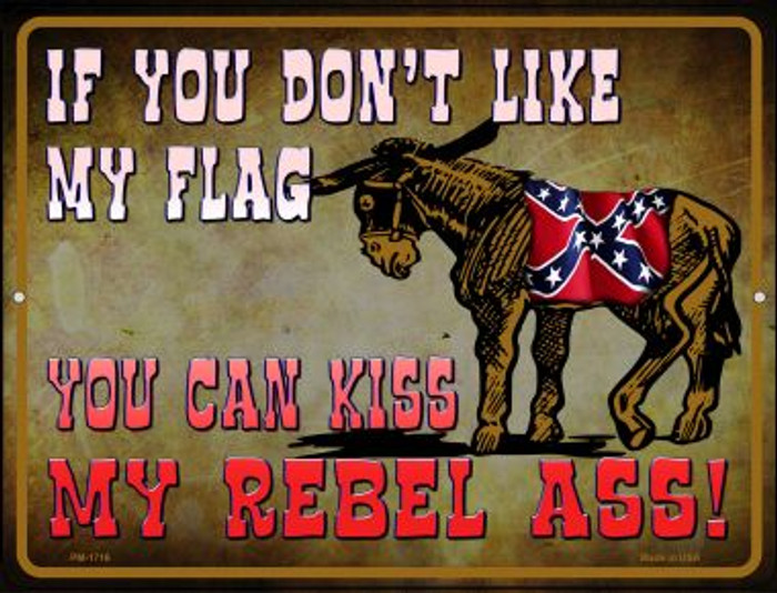 Dont Like My Flag Kiss My Rebel Ass Novelty Mini Metal Parking Sign PM-1716