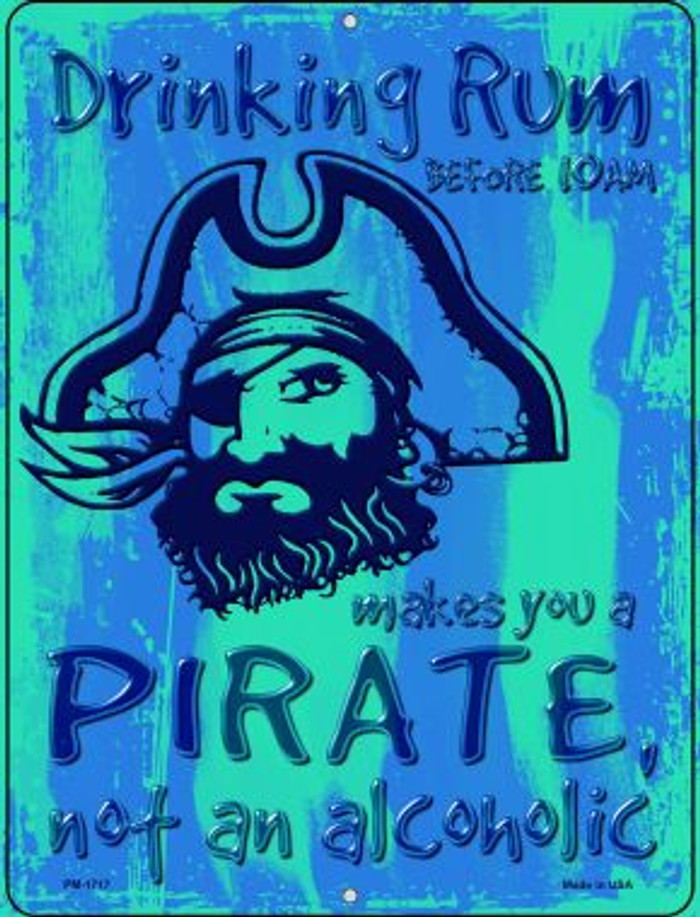 Drinking Rum Makes You A Pirate Novelty Mini Metal Parking Sign PM-1717