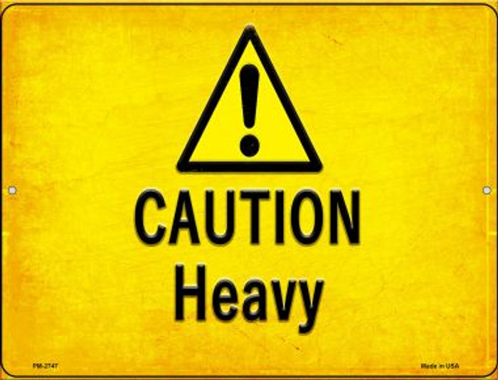 Caution Heavy Novelty Mini Metal Parking Sign PM-2747