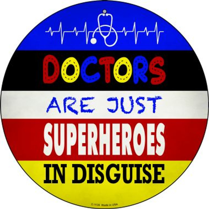 Doctors Are Superheroes In Disguise Novelty Metal Circular Sign C-1135