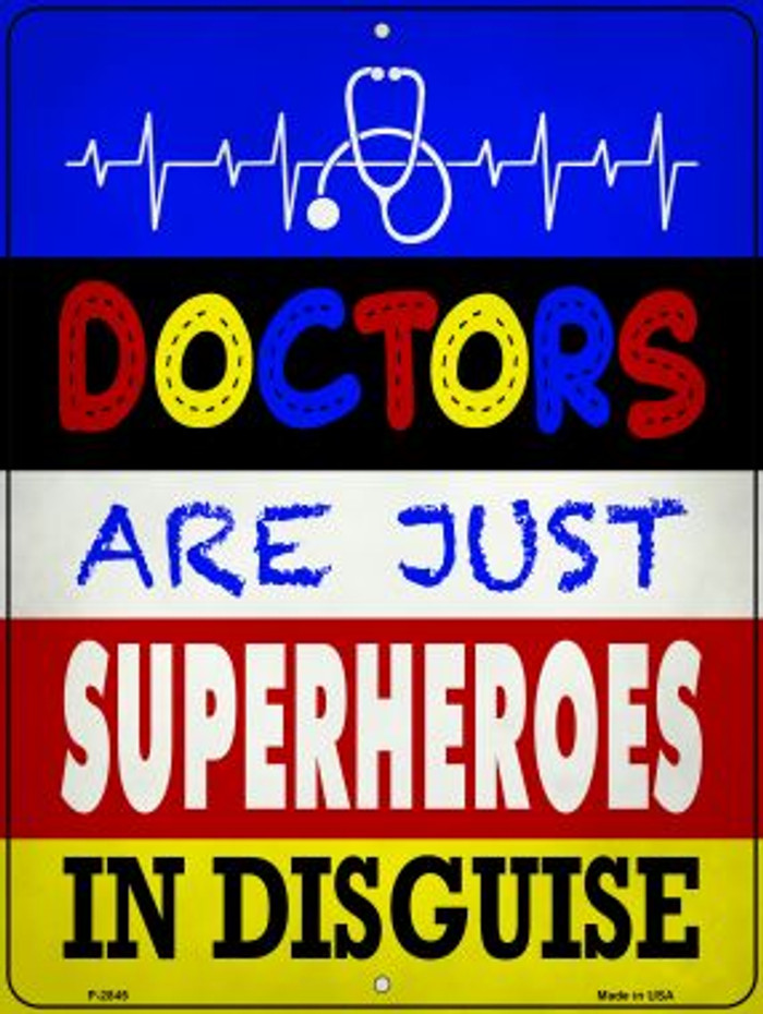 Doctors Are Superheroes In Disguise Novelty Metal Parking Sign P-2845