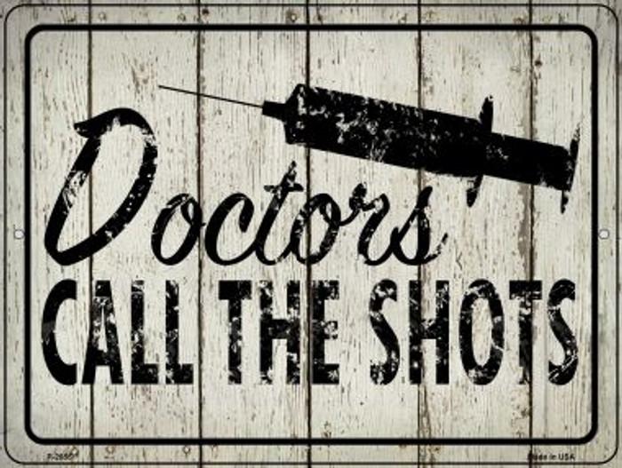 Doctors Call The Shots Novelty Metal Parking Sign P-2855