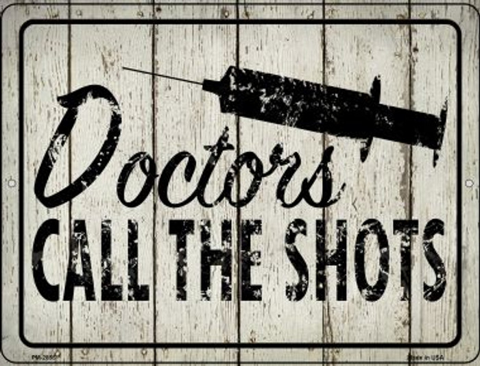 Doctors Call The Shots Novelty Metal Mini Parking Sign PM-2855