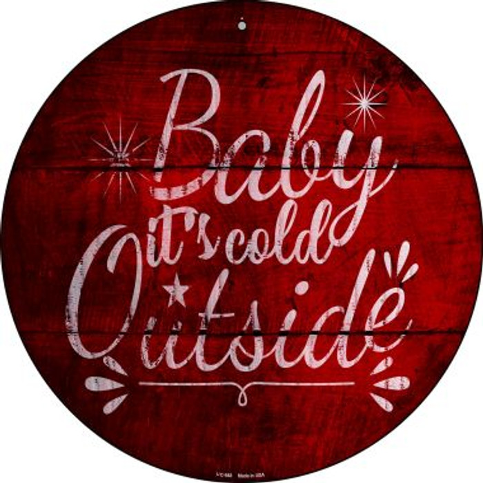 Baby Its Cold Outside Novelty Small Metal Circular Sign UC-988