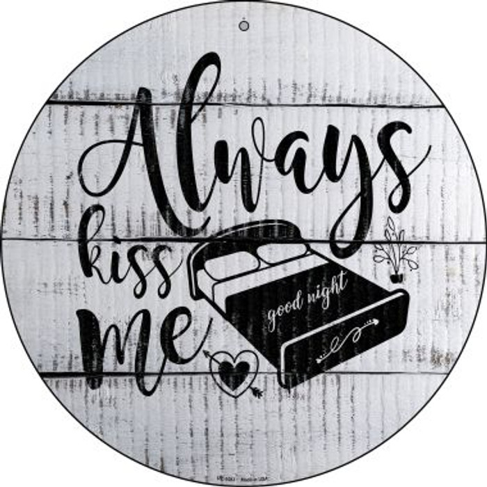 Always Kiss Me Goodnight Novelty Small Metal Circular Sign UC-1083
