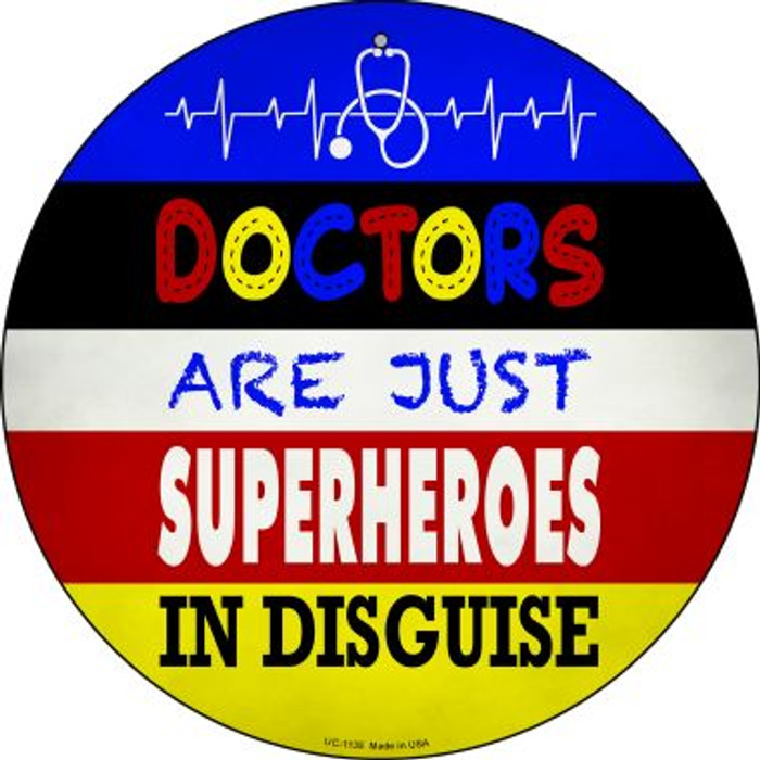 Doctors Are Superheroes In Disguise Novelty Small Metal Circular Sign UC-1135