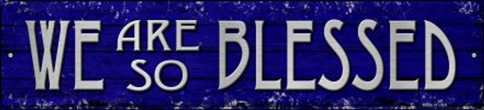 We Are So Blessed Novelty Small Metal Street Sign K-1431
