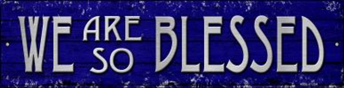 We Are So Blessed Novelty Mini Metal Street Sign MK-1431