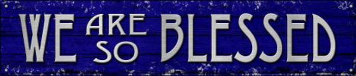 We Are So Blessed Novelty Metal Street Sign ST-1431