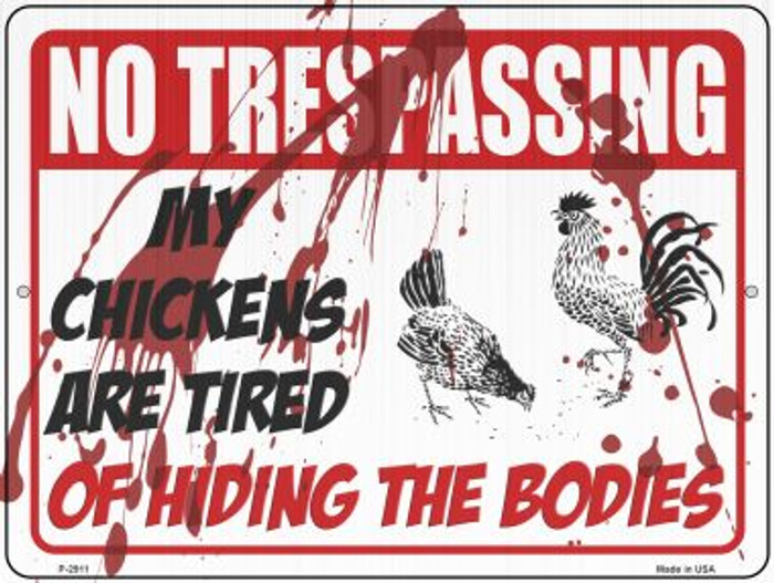 My Chickens Are Tired Of Hiding Bodies Novelty Metal Parking Sign P-2911