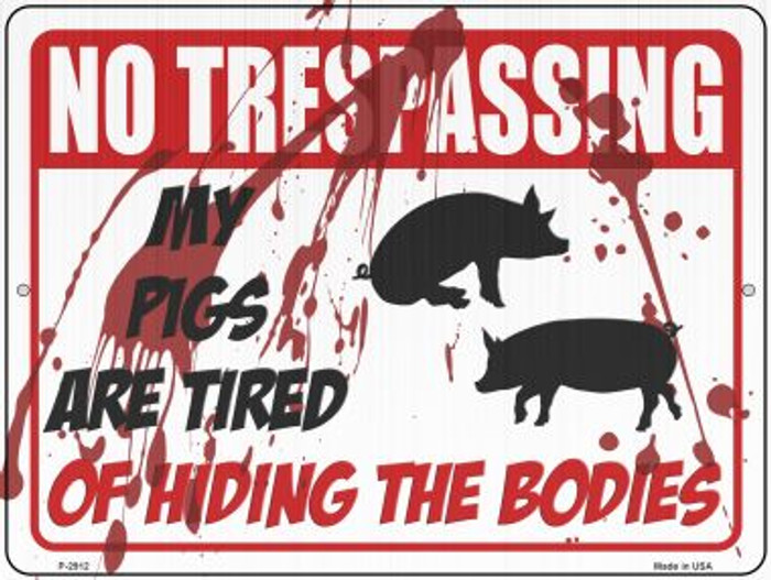 My Pigs Are Tired Of Hiding The Bodies Novelty Metal Parking Sign P-2912
