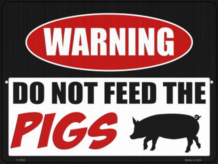 Do Not Feed The Pigs Novelty Metal Parking Sign P-2920