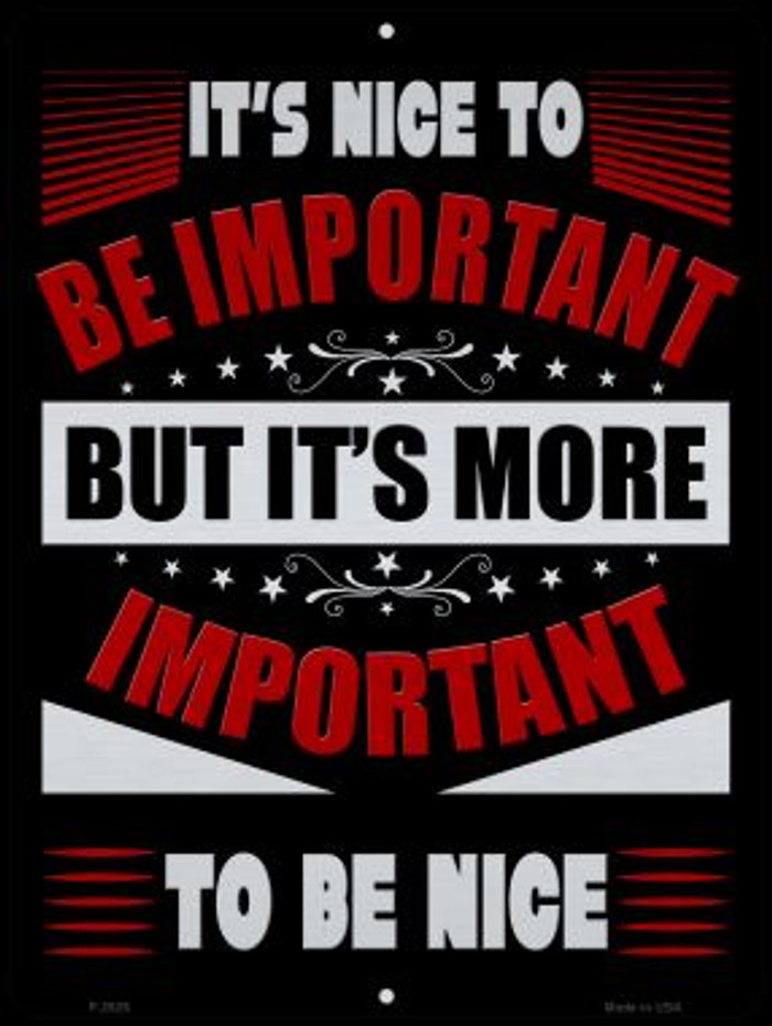 Its More Important To Be Nice Novelty Metal Parking Sign P-2925