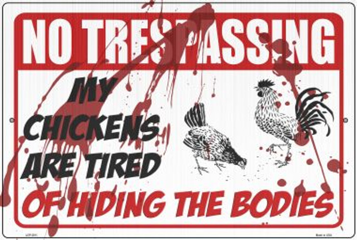 My Chickens Are Tired Of Hiding Bodies Novelty Metal Large Parking Sign LGP-2911